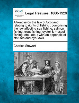 A Treatise on the Law of Scotland Relating to Rights of Fishing by Charles Stewart