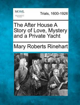 The After House a Story of Love, Mystery and a Private Yacht by Mary Roberts Rinehart