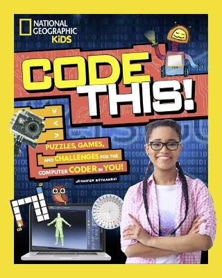 Code This!: Puzzles, Games, and Challenges for the Creative Coder in You by National Geographic Kids