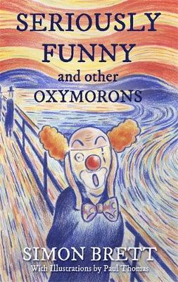 Seriously Funny, and Other Oxymorons by Simon Brett