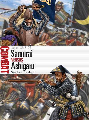 Samurai vs Ashigaru: Japan 1543-75 by Stephen Turnbull