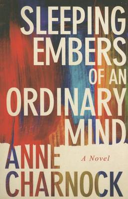 Sleeping Embers of an Ordinary Mind by Anne Charnock