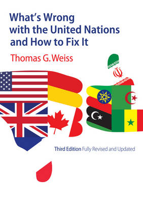 What's Wrong with the United Nations and How to Fix It by Thomas G. Weiss