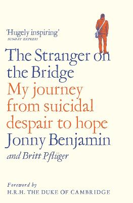 The The Stranger on the Bridge: My Journey from Suicidal Despair to Hope by Jonny Benjamin