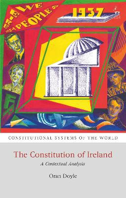 The Constitution of Ireland: A Contextual Analysis by Oran Doyle