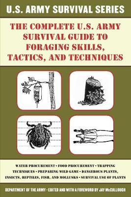 The Complete U.S. Army Survival Guide to Foraging Skills, Tactics, and Techniques by Department of the Army