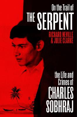 On the Trail of the Serpent: The Life and Crimes of Charles Sobhraj book