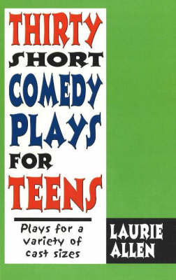 Thirty Short Comedy Plays for Teens by Laurie Allen