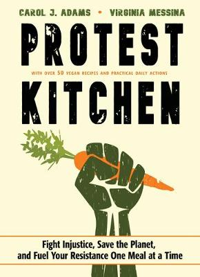 Protest Kitchen by Carol J Adams