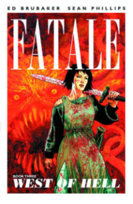 Fatale Fatale Volume 3 West of Hell Volume 3 by Sean Phillips