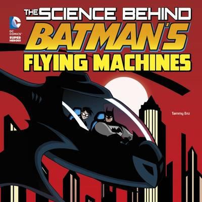 Science Behind Batman's Flying Machines book