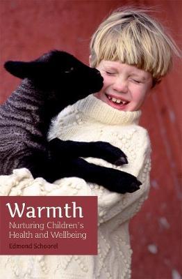 Warmth: Nurturing Children's Health and Wellbeing by Edmond Schoorel