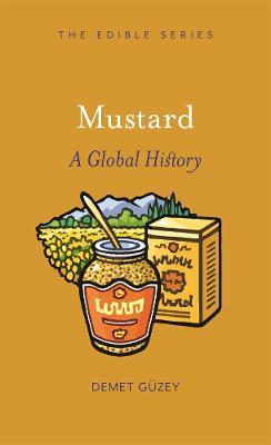 Mustard: A Global History by Demet Guzey