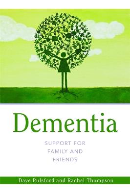 Dementia - Support for Family and Friends by Dave Pulsford