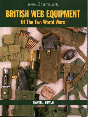 British Web Equipment of the Two World Wars by Martin J. Brayley