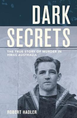 Dark Secrets: The True Story of Murder in Hmas Australia book