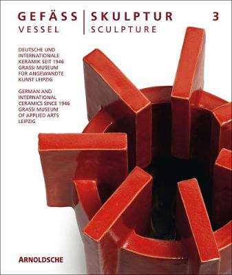 Vessel/Sculpture 3: German and International Ceramics since 1946 by Olaf Thormann