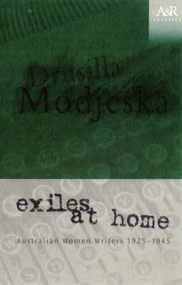 Exiles at Home: Australian Women Writers 1925-1945 by Drusilla Modjeska