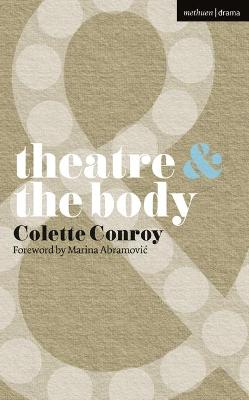 Theatre and The Body by Colette Conroy