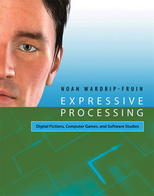 Expressive Processing by Noah Wardrip-Fruin