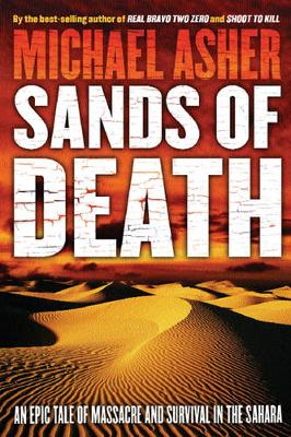 Sands of Death: An Epic Tale Of Massacre And Survival In The Sahara by Michael Asher