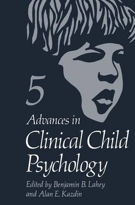 Advances in Clinical Child Psychology  5 by Benjamin B. Lahey