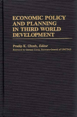 Economic Policy and Planning in Third World Development by Pradip K. Ghosh