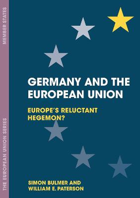 Germany and the European Union: Europe's Reluctant Hegemon? by Simon Bulmer