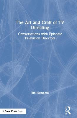 The Art and Craft of TV Directing: Conversations with Episodic Television Directors book