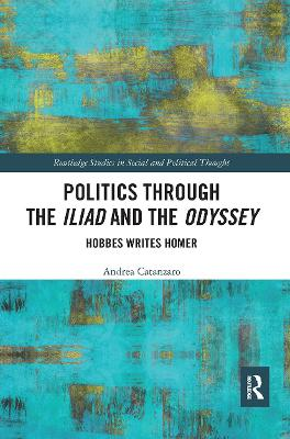 Politics through the Iliad and the Odyssey: Hobbes writes Homer by Andrea Catanzaro