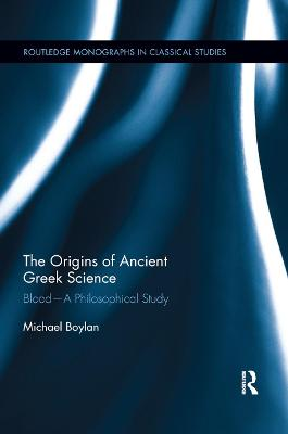 The Origins of Ancient Greek Science: Blood-A Philosophical Study book