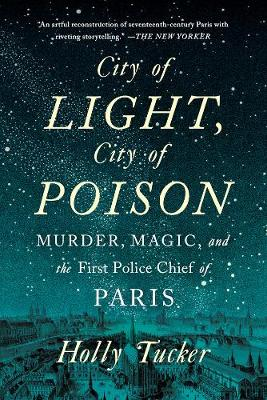 City of Light, City of Poison by Holly Tucker