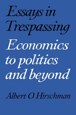 Essays in Trespassing by Albert O. Hirschman