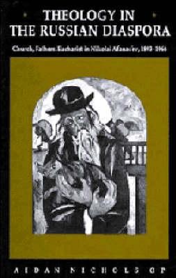 Theology in the Russian Diaspora by Aidan Nichols