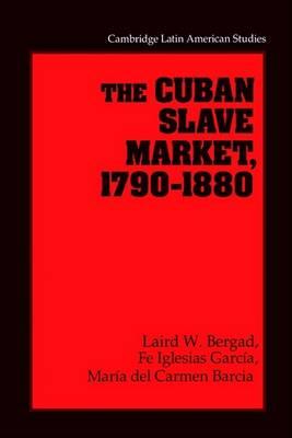 Cuban Slave Market, 1790-1880 by Laird Bergad