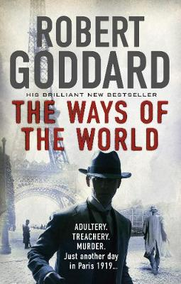 The The Ways of the World: (The Wide World - James Maxted 1) by Robert Goddard