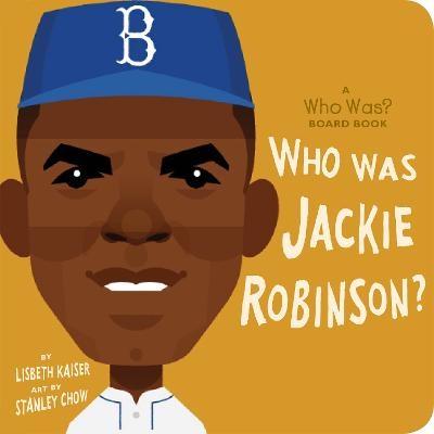 Who Was Jackie Robinson?: A Who Was? Board Book by Lisbeth Kaiser