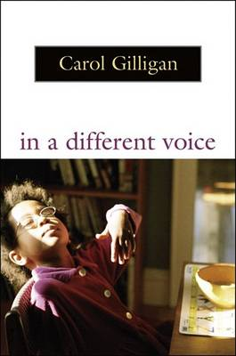 In a Different Voice: Psychological Theory and Women's Development by Carol Gilligan
