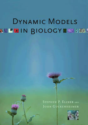Dynamic Models in Biology by Stephen P. Ellner