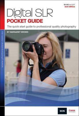 Digital SLR: The Quick Start Guide to Professional Quality Photography by Margaret Brown