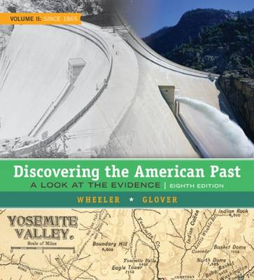 Discovering the American Past: A Look at the Evidence, Volume II: Since 1865 by Lorri Glover