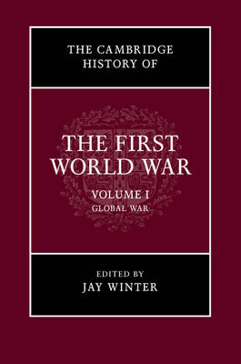The Cambridge History of the First World War: Volume 1, Global War by Jay Winter