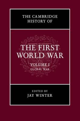 Cambridge History of the First World War: Volume 1, Global War book