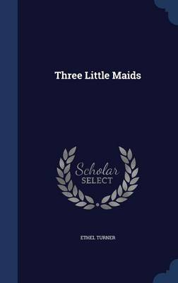 Three Little Maids by Ethel Turner