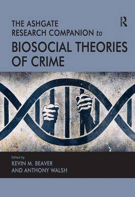 Ashgate Research Companion to Biosocial Theories of Crime by Kevin M. Beaver