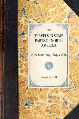 Travels in Some Parts of North America by Robert Sutcliff