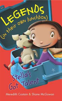 Legends In Their Own Lunchbox: Stella's Got Talent! by Meredith Costain