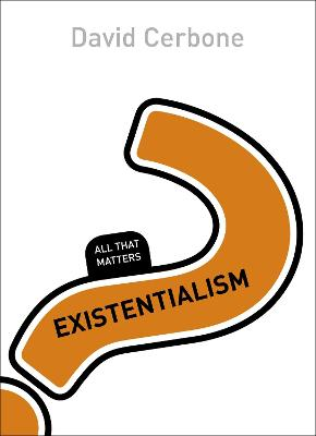 Existentialism: All That Matters by David R. Cerbone
