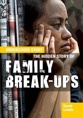 The Hidden Story of Family Break-ups by Sarah Levete