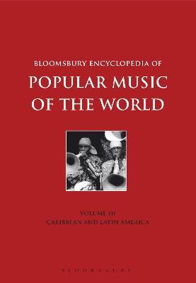 Bloomsbury Encyclopedia of Popular Music of the World, Volume 3 by Dr. John Shepherd
